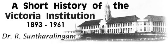 A Short History of the Victoria Institution, 1893-1961 Dr. R. Suntharalingam